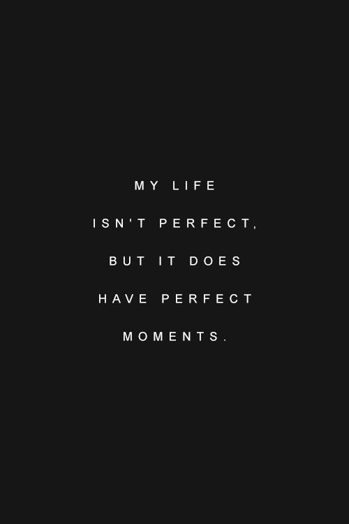 my life isnt perfect but it does have perfect moments the maarte kid